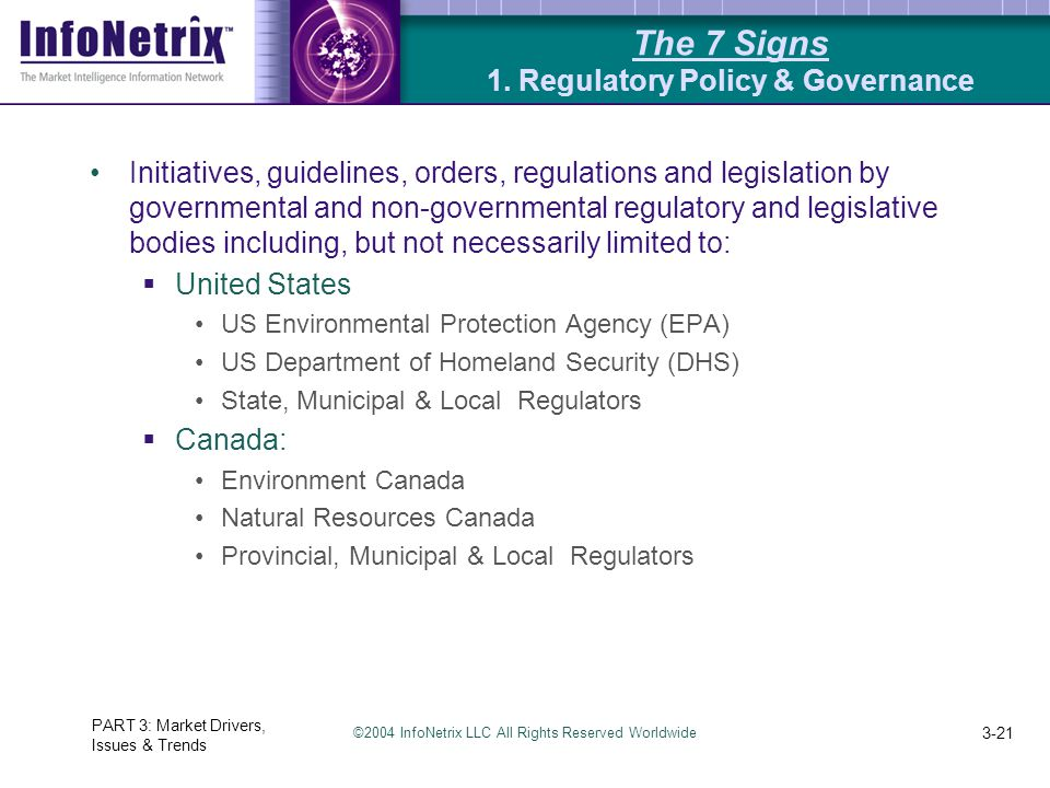 ©2004 InfoNetrix LLC All Rights Reserved Worldwide PART 3: Market Drivers, Issues & Trends 3-21 The 7 Signs 1. Regulatory Policy & Governance Initiati
