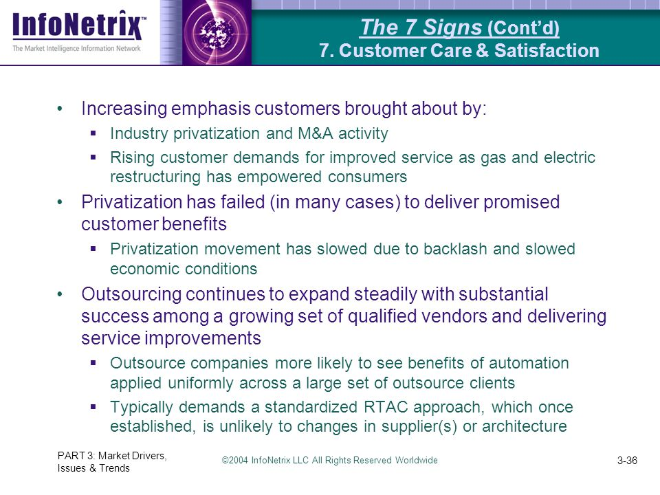 ©2004 InfoNetrix LLC All Rights Reserved Worldwide PART 3: Market Drivers, Issues & Trends 3-36 The 7 Signs (Cont'd) 7. Customer Care & Satisfaction I