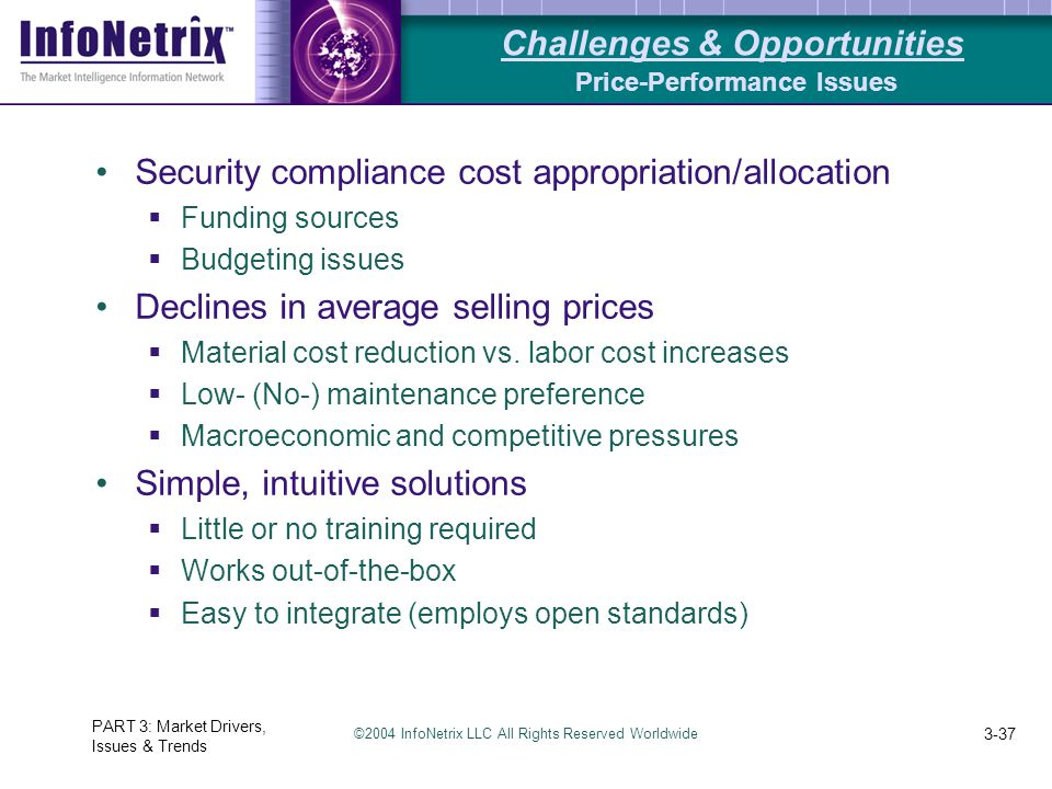 ©2004 InfoNetrix LLC All Rights Reserved Worldwide PART 3: Market Drivers, Issues & Trends 3-37 Security compliance cost appropriation/allocation  Fu