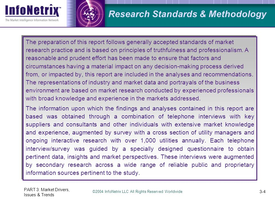 ©2004 InfoNetrix LLC All Rights Reserved Worldwide PART 3: Market Drivers, Issues & Trends 3-4 Research Standards & Methodology The preparation of thi