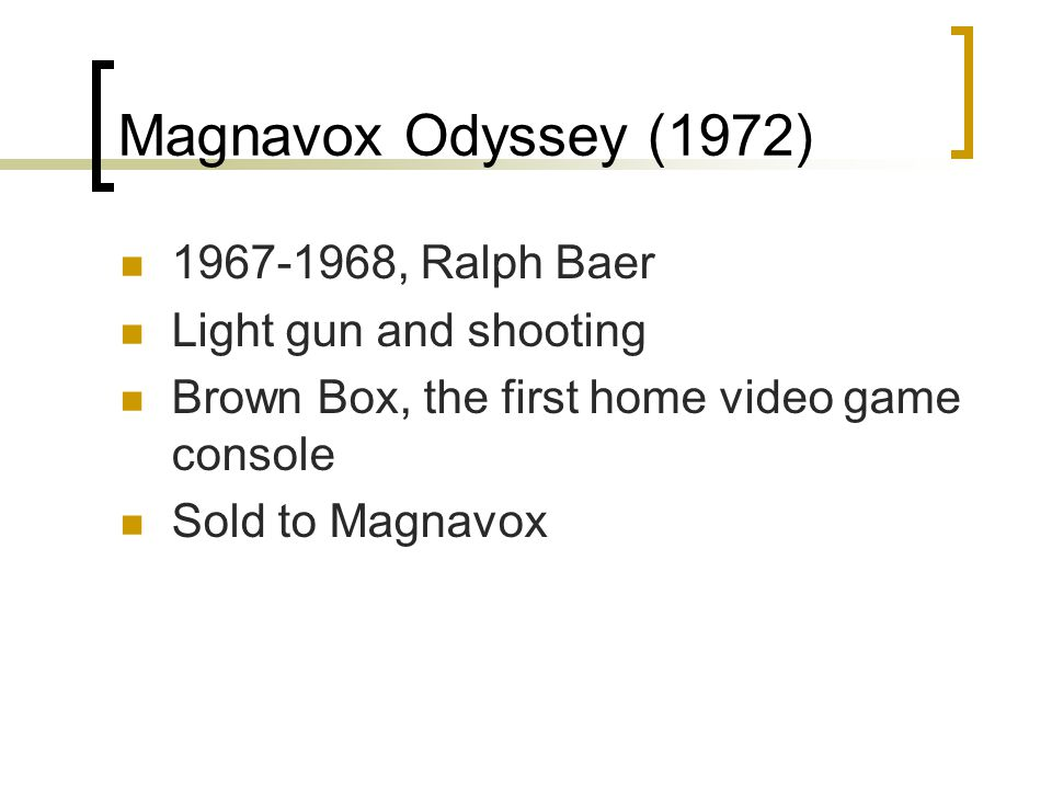 Magnavox Odyssey (1972) 1967-1968, Ralph Baer Light gun and shooting Brown Box, the first home video game console Sold to Magnavox