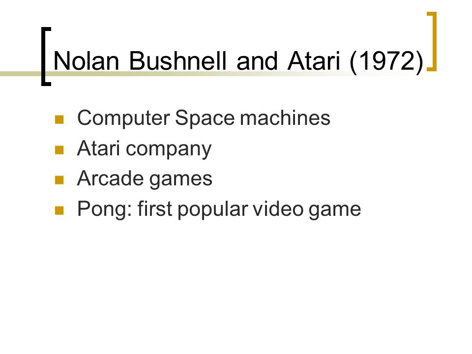 Nolan Bushnell and Atari (1972) Computer Space machines Atari company Arcade games Pong: first popular video game