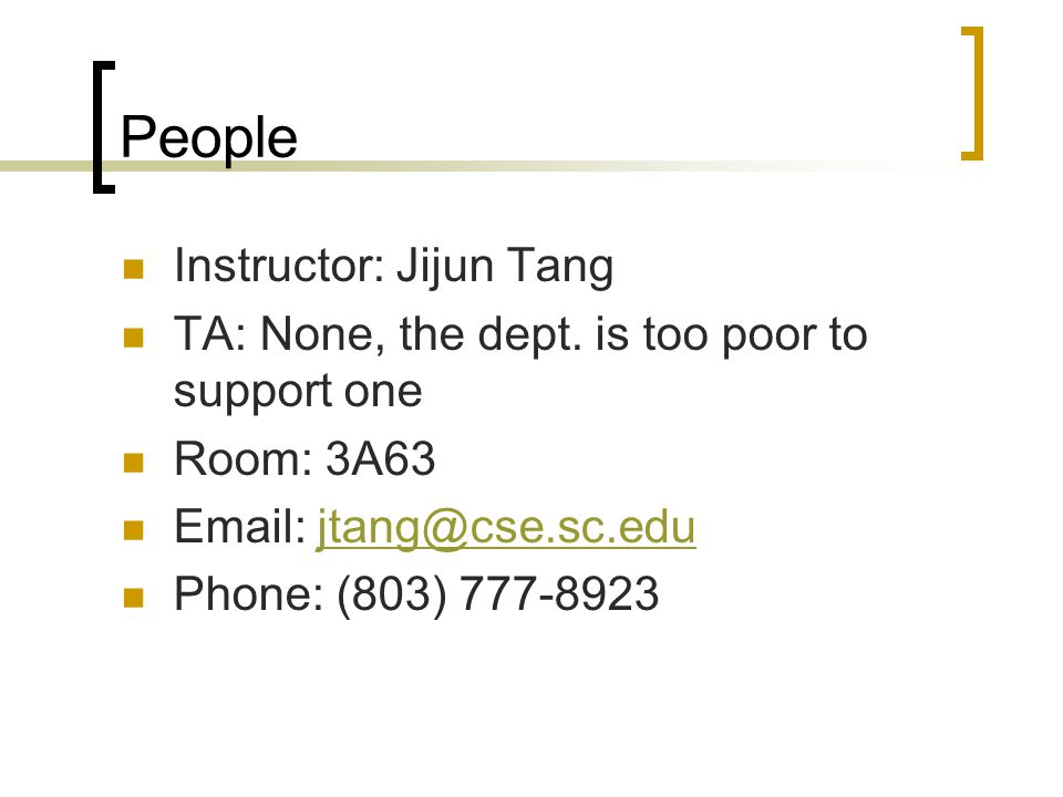People Instructor: Jijun Tang TA: None, the dept.