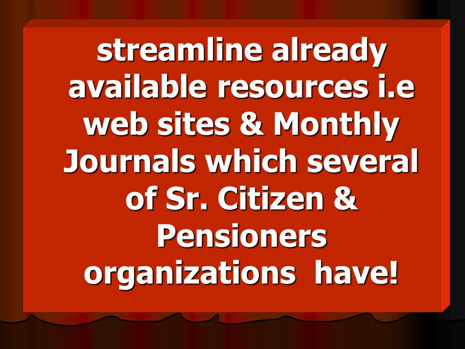 streamline already available resources i.e web sites & Monthly Journals which several of Sr.