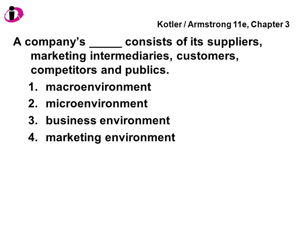 Kotler / Armstrong 11e, Chapter 3 A company's macroenvironment consists of all of the following except _____.