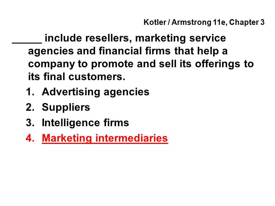 Kotler / Armstrong 11e, Chapter 3 _____ include resellers, marketing service agencies and financial firms that help a company to promote and sell its