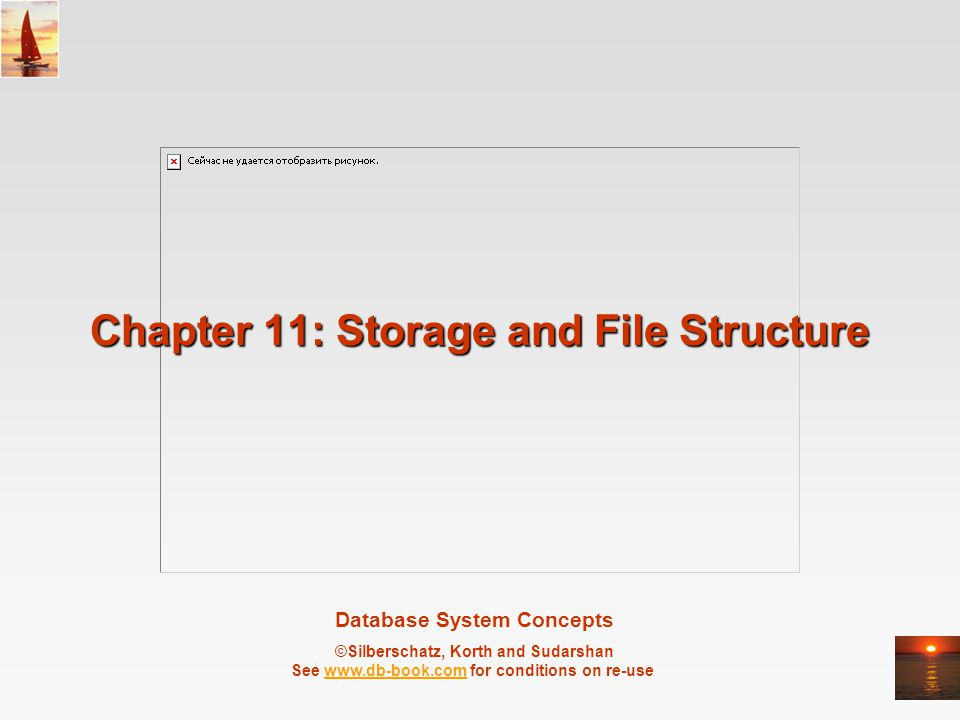Database System Concepts ©Silberschatz, Korth and Sudarshan See www.db-book.com for conditions on re-usewww.db-book.com Chapter 11: Storage and File Structure