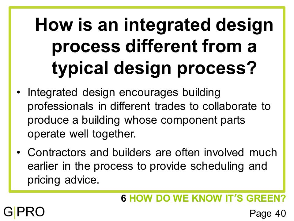 G|PRO How is an integrated design process different from a typical design process.