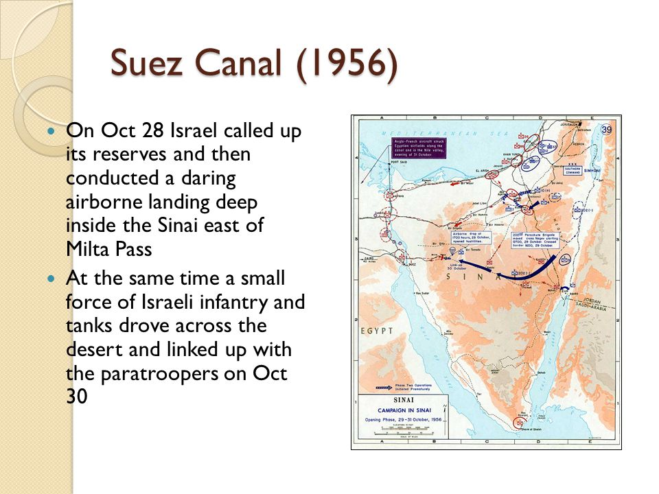 Suez Canal (1956) On Oct 28 Israel called up its reserves and then conducted a daring airborne landing deep inside the Sinai east of Milta Pass At the