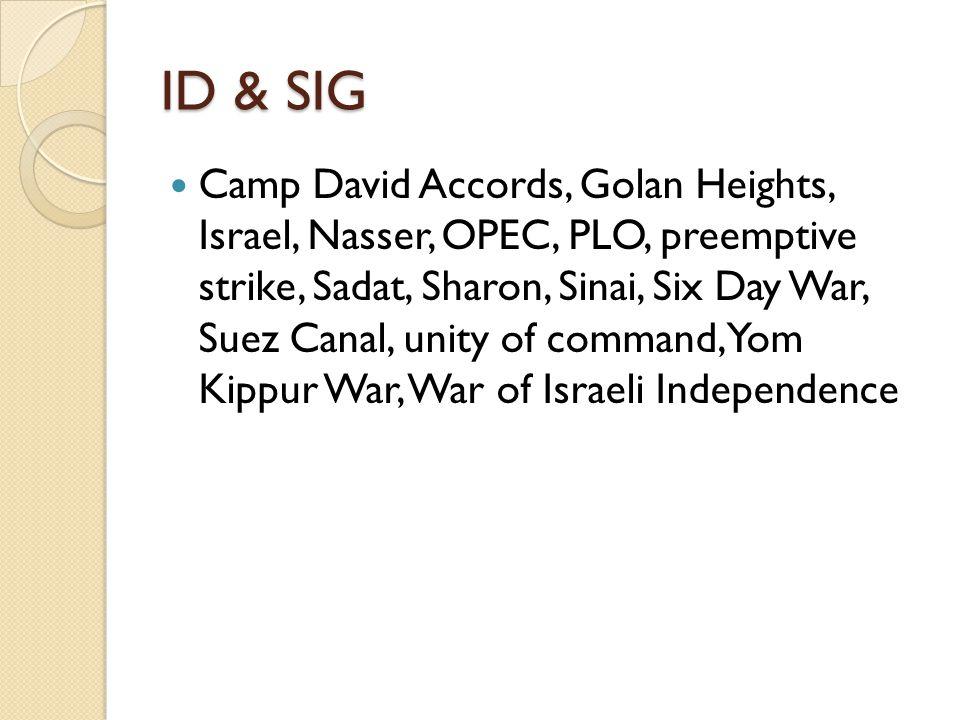 ID & SIG Camp David Accords, Golan Heights, Israel, Nasser, OPEC, PLO, preemptive strike, Sadat, Sharon, Sinai, Six Day War, Suez Canal, unity of comm