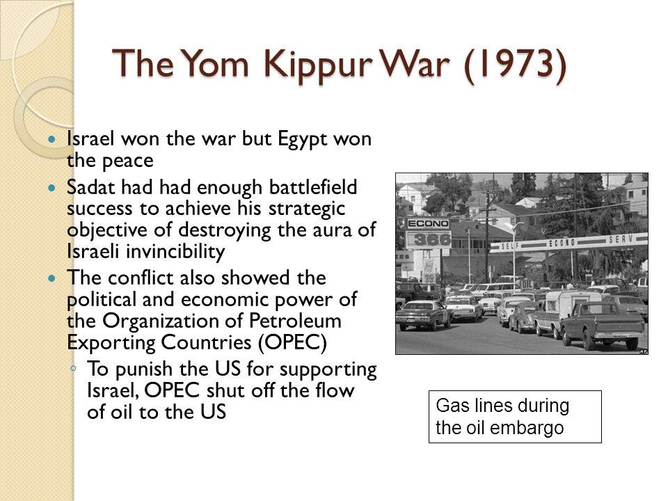 The Yom Kippur War (1973) Israel won the war but Egypt won the peace Sadat had had enough battlefield success to achieve his strategic objective of de