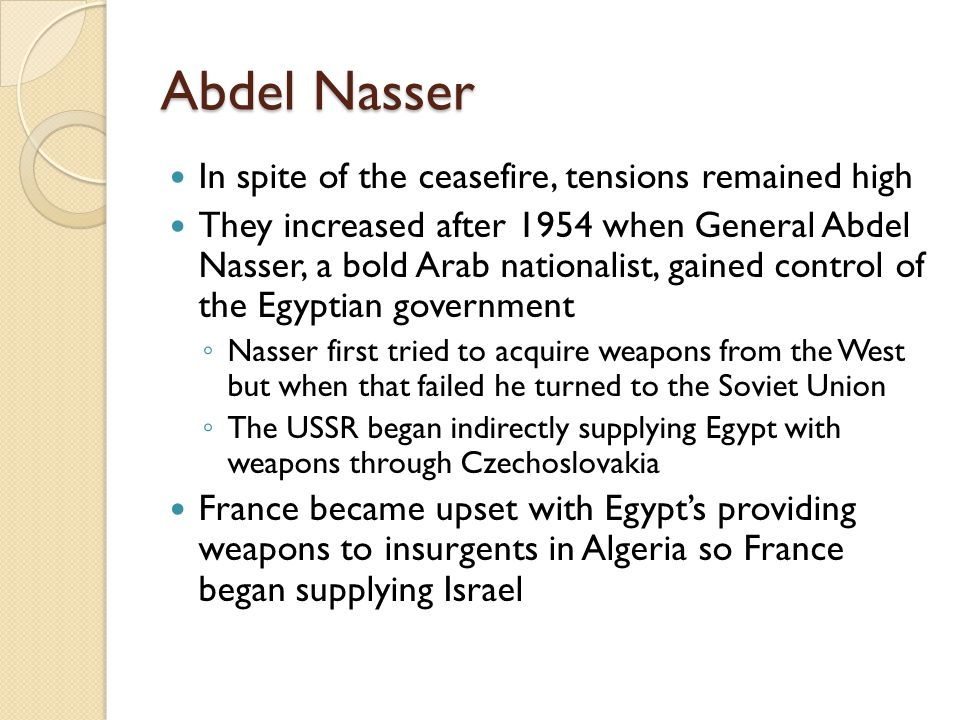 Abdel Nasser In spite of the ceasefire, tensions remained high They increased after 1954 when General Abdel Nasser, a bold Arab nationalist, gained co