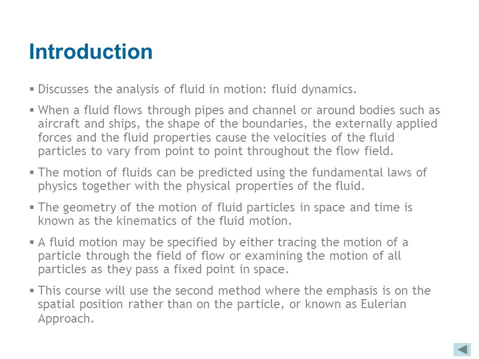 Introduction  Discusses the analysis of fluid in motion: fluid dynamics.  When a fluid flows through pipes and channel or around bodies such as airc