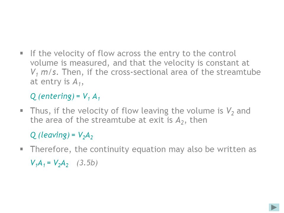  If the velocity of flow across the entry to the control volume is measured, and that the velocity is constant at V 1 m/s. Then, if the cross-section