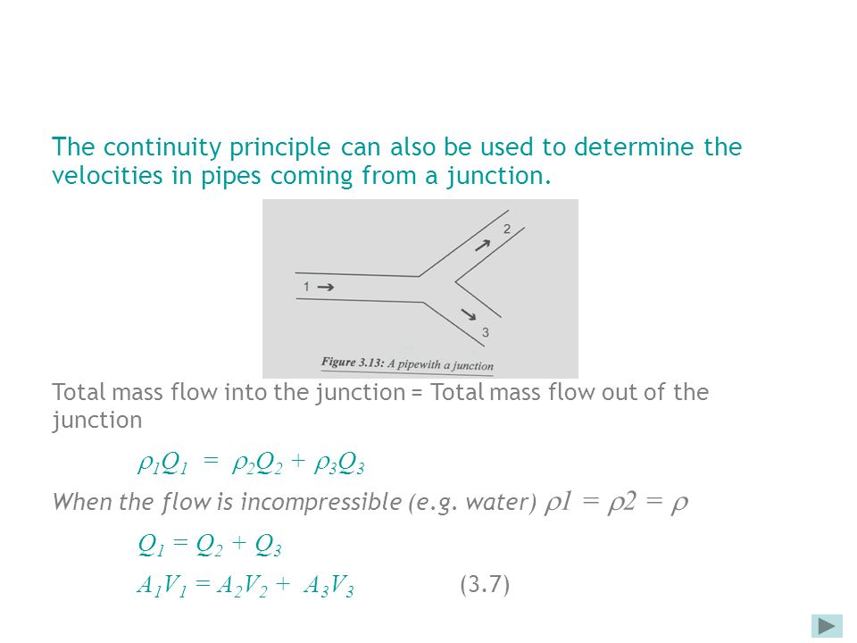 The continuity principle can also be used to determine the velocities in pipes coming from a junction. Total mass flow into the junction = Total mass