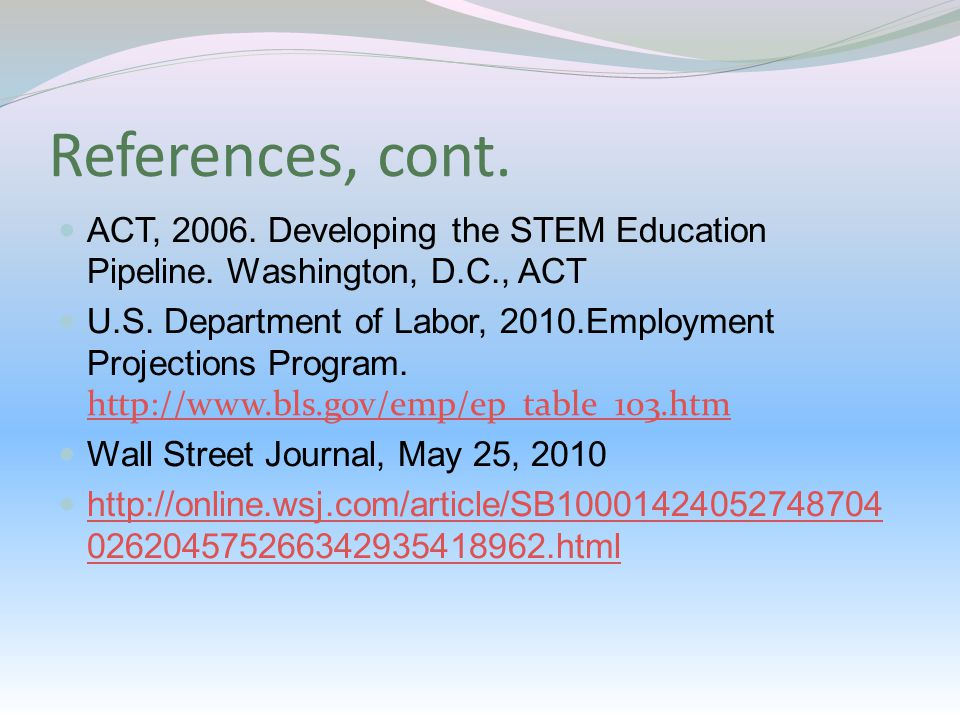References, cont. ACT, 2006. Developing the STEM Education Pipeline.