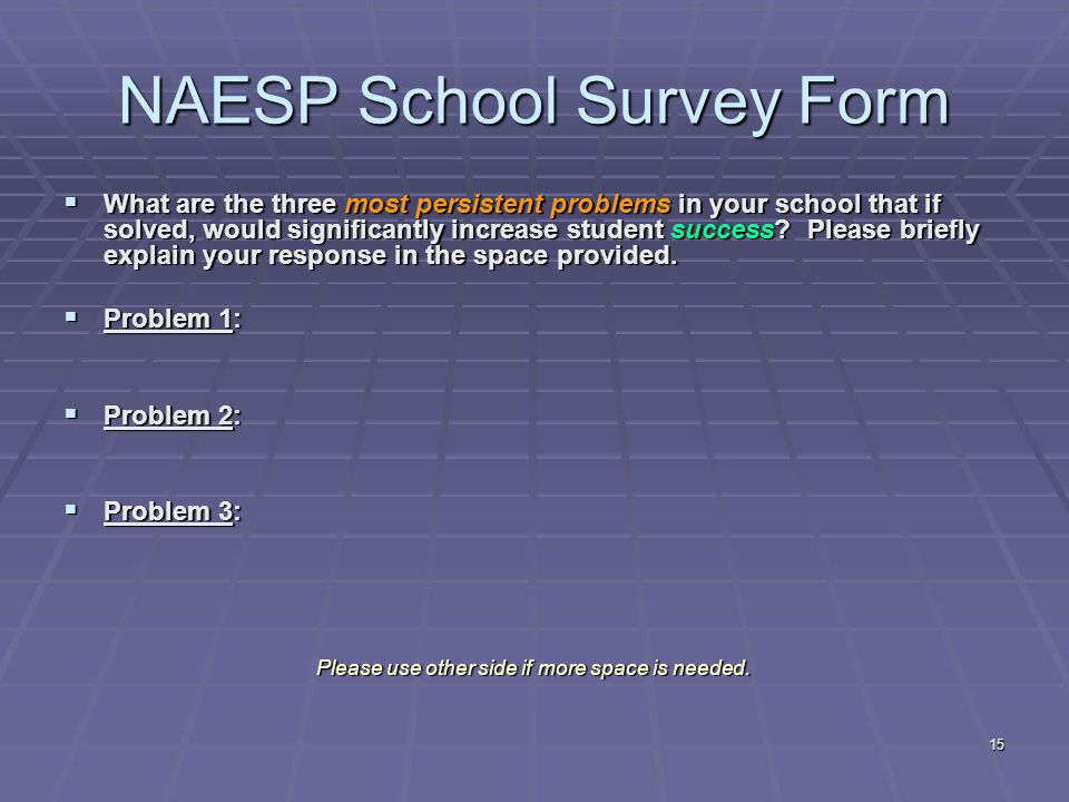 15 NAESP School Survey Form  What are the three most persistent problems in your school that if solved, would significantly increase student success.