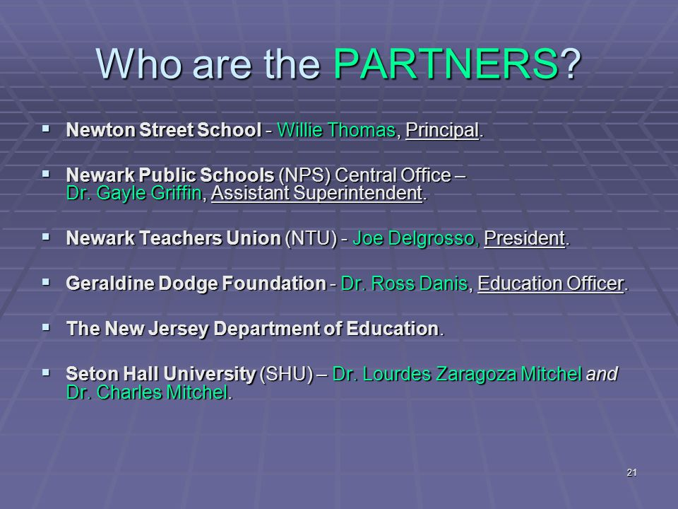 21 Who are the PARTNERS.  Newton Street School - Willie Thomas, Principal.