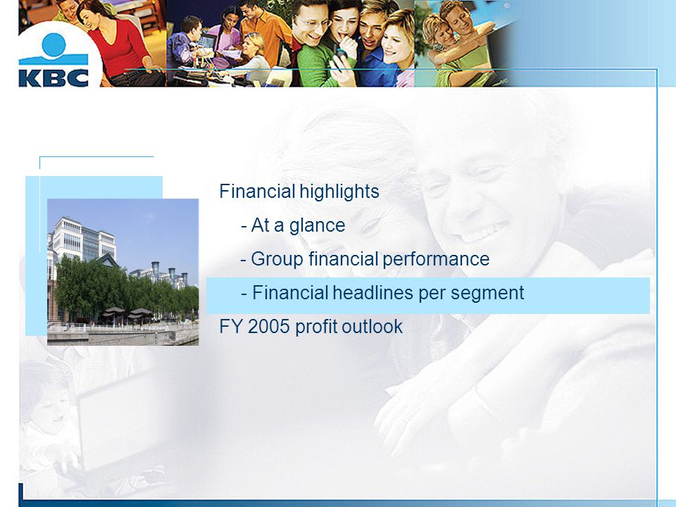 Foto gebouw Financial highlights - At a glance - Group financial performance - Financial headlines per segment FY 2005 profit outlook