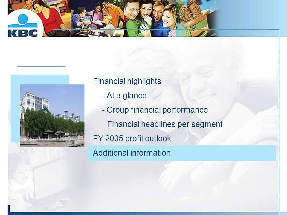 Foto gebouw Financial highlights - At a glance - Group financial performance - Financial headlines per segment FY 2005 profit outlook Additional information