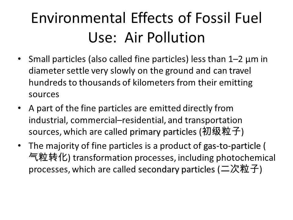 Environmental Effects of Fossil Fuel Use: Air Pollution Small particles (also called fine particles) less than 1–2 μm in diameter settle very slowly o