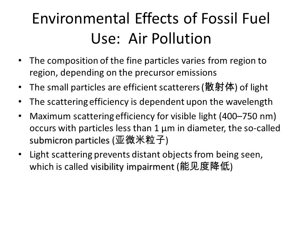 Environmental Effects of Fossil Fuel Use: Air Pollution The composition of the fine particles varies from region to region, depending on the precursor