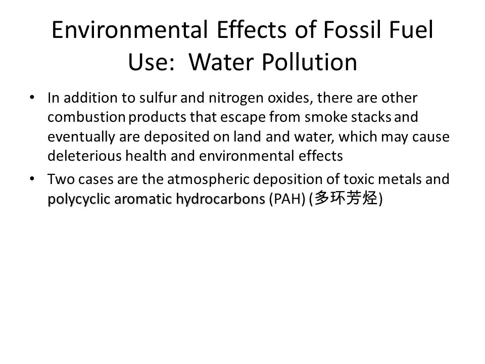 Environmental Effects of Fossil Fuel Use: Water Pollution In addition to sulfur and nitrogen oxides, there are other combustion products that escape f