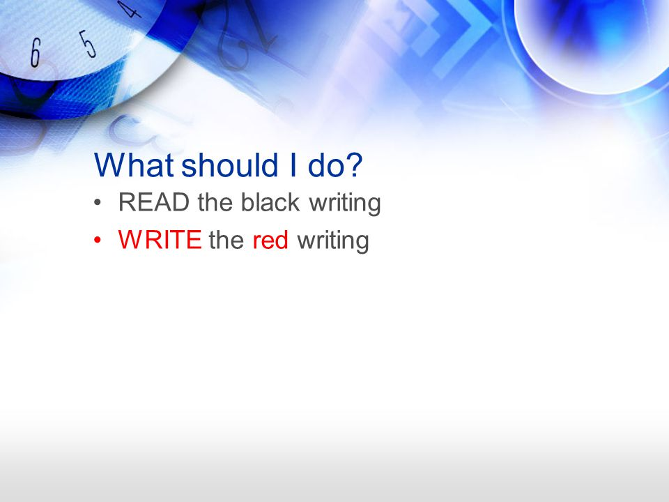 What should I do READ the black writing WRITE the red writing