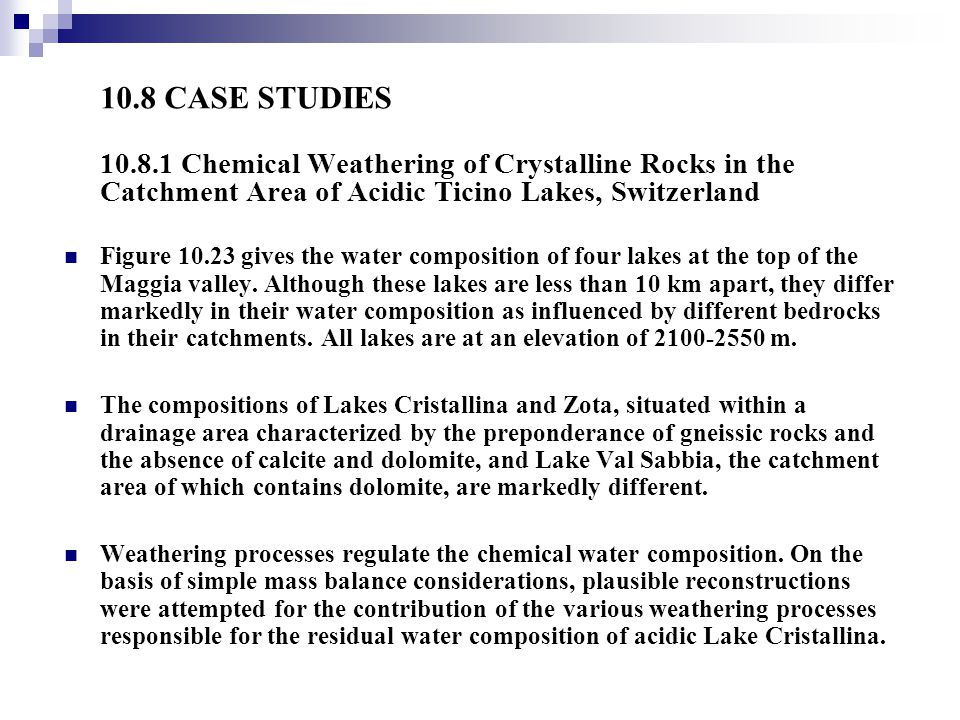 10.8 CASE STUDIES 10.8.1 Chemical Weathering of Crystalline Rocks in the Catchment Area of Acidic Ticino Lakes, Switzerland Figure 10.23 gives the wat