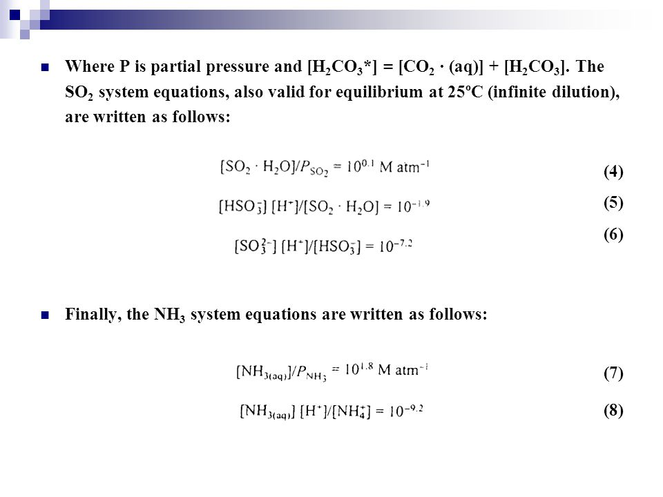 Where P is partial pressure and [H 2 CO 3 *] = [CO 2 · (aq)] + [H 2 CO 3 ]. The SO 2 system equations, also valid for equilibrium at 25ºC (infinite di