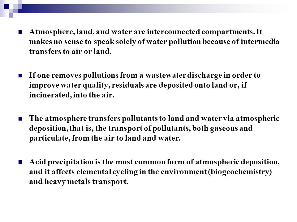 Atmosphere, land, and water are interconnected compartments. It makes no sense to speak solely of water pollution because of intermedia transfers to a