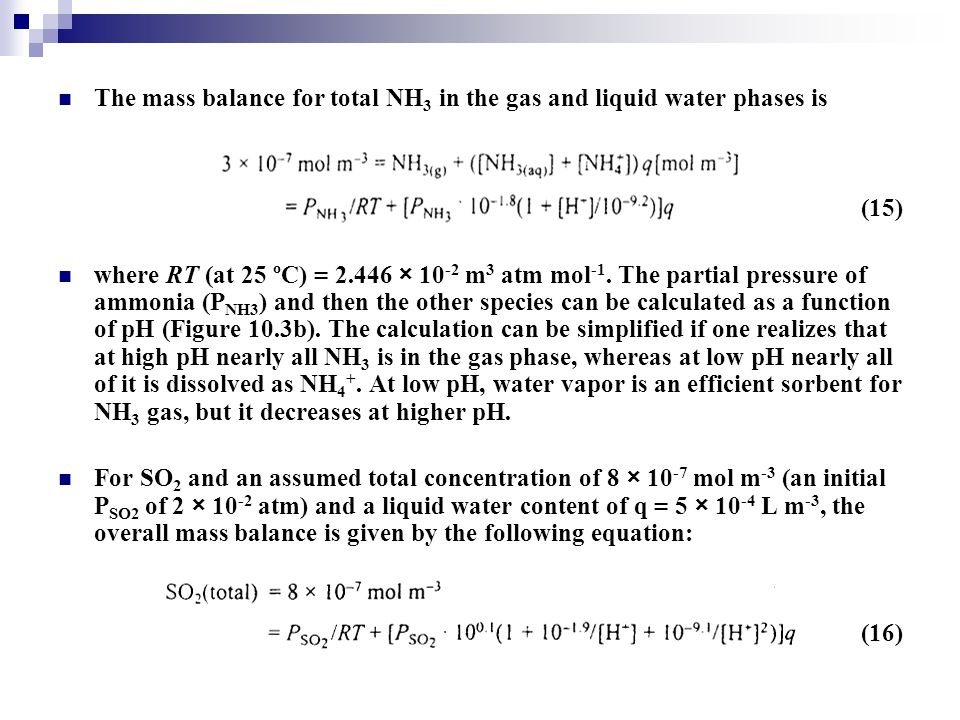 The mass balance for total NH 3 in the gas and liquid water phases is (15) where RT (at 25 ºC) = 2.446 × 10 -2 m 3 atm mol -1. The partial pressure of