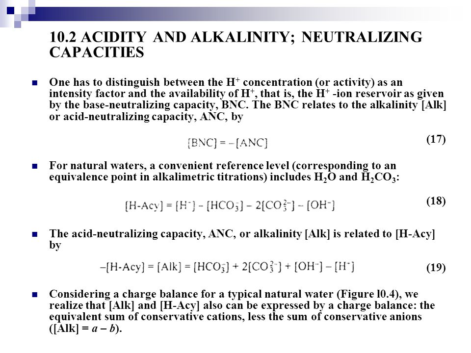 10.2 ACIDITY AND ALKALINITY; NEUTRALIZING CAPACITIES One has to distinguish between the H + concentration (or activity) as an intensity factor and the