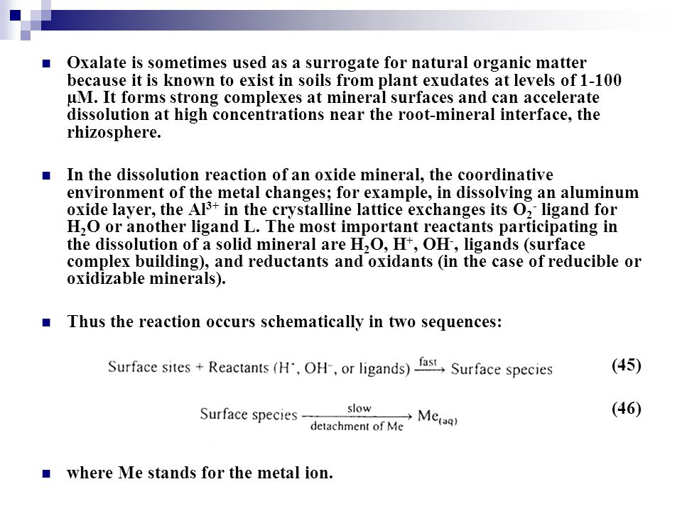Oxalate is sometimes used as a surrogate for natural organic matter because it is known to exist in soils from plant exudates at levels of 1-100 µM. I