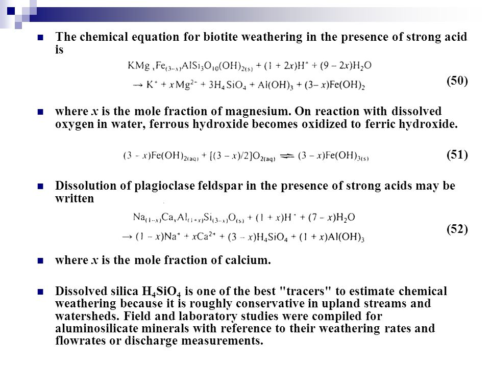 The chemical equation for biotite weathering in the presence of strong acid is (50) where x is the mole fraction of magnesium. On reaction with dissol