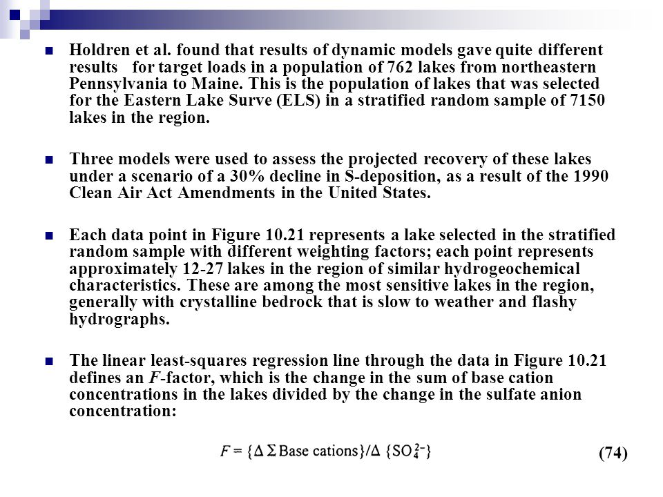Holdren et al. found that results of dynamic models gave quite different results for target loads in a population of 762 lakes from northeastern Penns