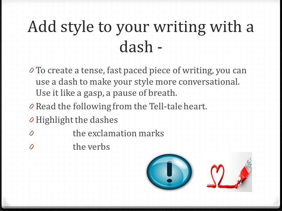 Add style to your writing with a dash - 0 To create a tense, fast paced piece of writing, you can use a dash to make your style more conversational.
