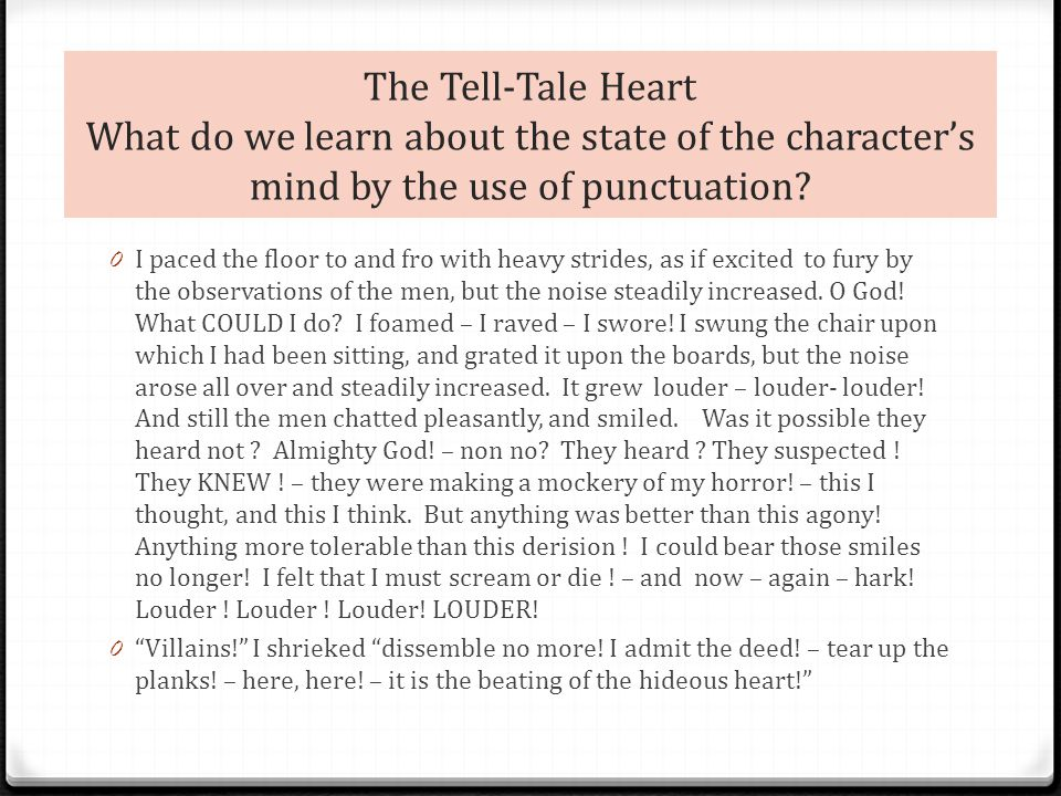 The Tell-Tale Heart What do we learn about the state of the character's mind by the use of punctuation.