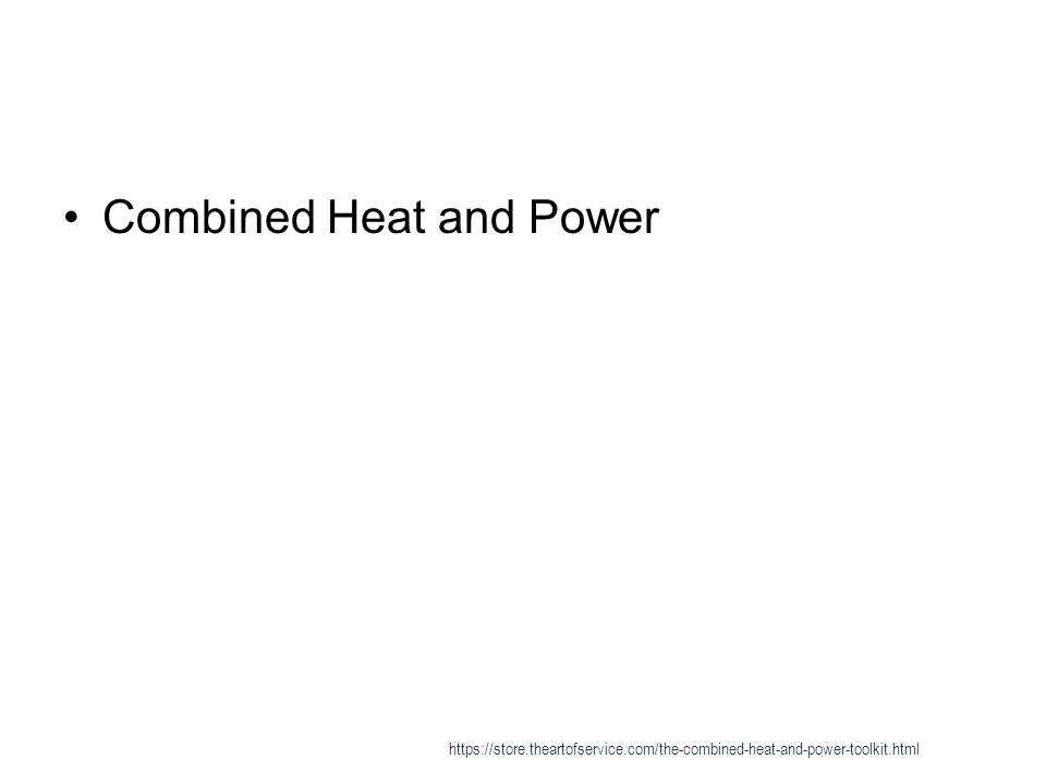 Micro combined heat and power - SOFC 1 *Vaillant Group|Vaillant (Sunfire SOFC[http://www.sunfir e.de/en Sunfire]) https://store.theartofservice.com/the-combined-heat-and-power-toolkit.html