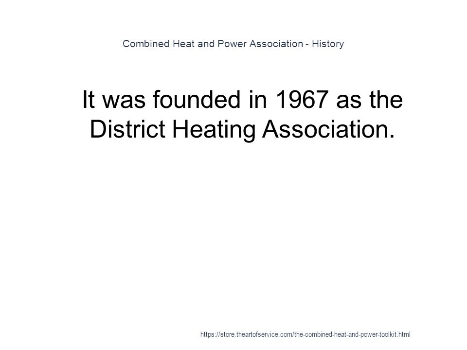 Combined Heat and Power Association - History 1 It was founded in 1967 as the District Heating Association. https://store.theartofservice.com/the-comb