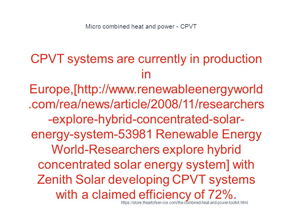 Micro combined heat and power - CPVT 1 CPVT systems are currently in production in Europe,[http://www.renewableenergyworld.com/rea/news/article/2008/1