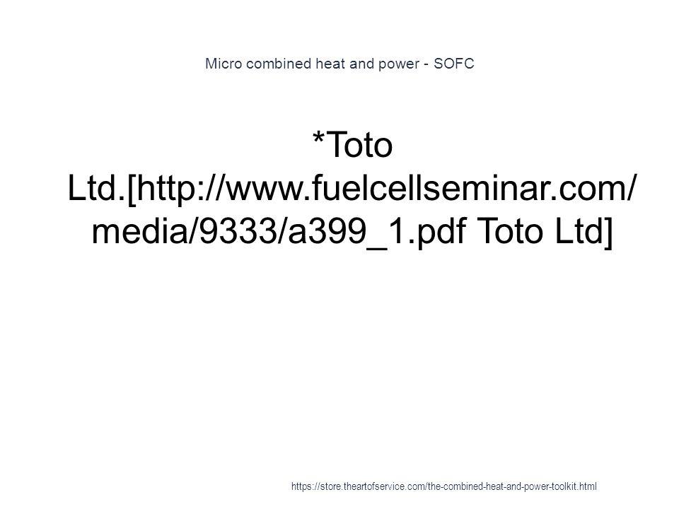 Micro combined heat and power - SOFC 1 *Toto Ltd.[http://www.fuelcellseminar.com/ media/9333/a399_1.pdf Toto Ltd] https://store.theartofservice.com/th