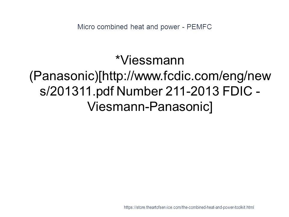 Micro combined heat and power - PEMFC 1 *Viessmann (Panasonic)[http://www.fcdic.com/eng/new s/201311.pdf Number 211-2013 FDIC - Viesmann-Panasonic] ht