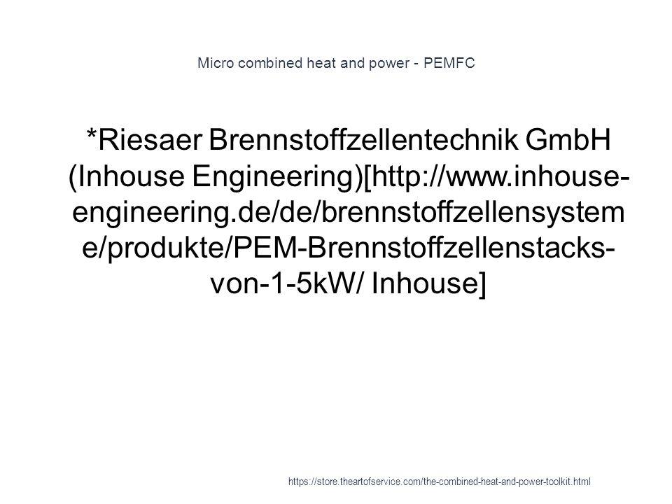 Micro combined heat and power - PEMFC 1 *Riesaer Brennstoffzellentechnik GmbH (Inhouse Engineering)[http://www.inhouse- engineering.de/de/brennstoffze