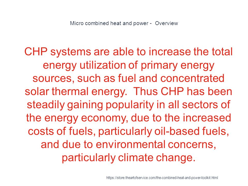 Micro combined heat and power - Overview 1 CHP systems are able to increase the total energy utilization of primary energy sources, such as fuel and c