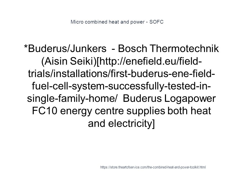 Micro combined heat and power - SOFC 1 *Buderus/Junkers - Bosch Thermotechnik (Aisin Seiki)[http://enefield.eu/field- trials/installations/first-buder