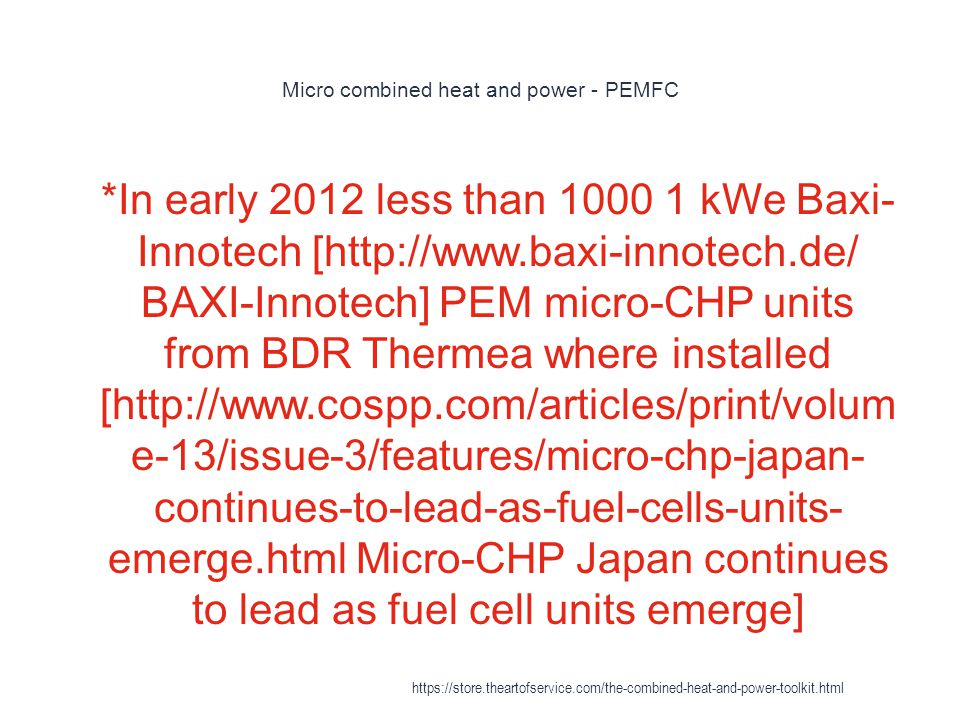Micro combined heat and power - PEMFC 1 *In early 2012 less than 1000 1 kWe Baxi- Innotech [http://www.baxi-innotech.de/ BAXI-Innotech] PEM micro-CHP