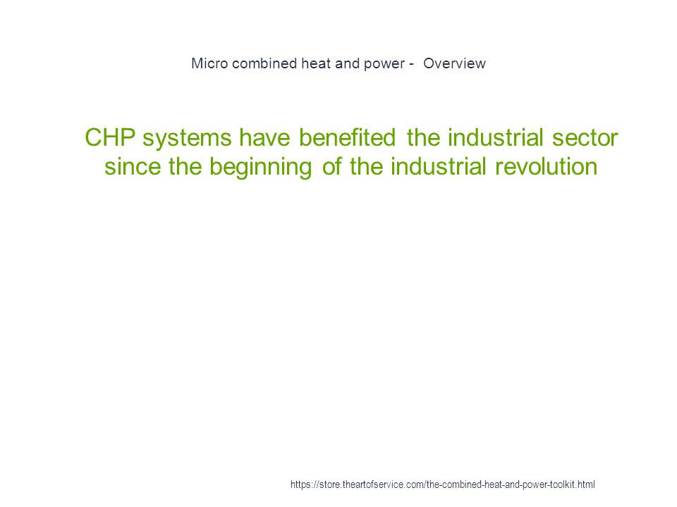 Micro combined heat and power - Overview 1 CHP systems have benefited the industrial sector since the beginning of the industrial revolution https://s