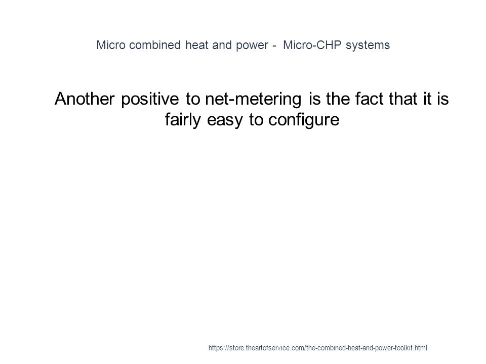 Micro combined heat and power - Micro-CHP systems 1 Another positive to net-metering is the fact that it is fairly easy to configure https://store.the
