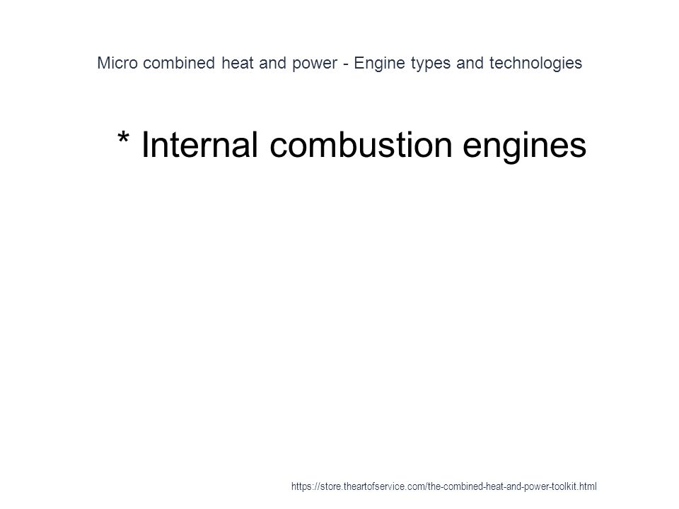Micro combined heat and power - Engine types and technologies 1 * Internal combustion engines https://store.theartofservice.com/the-combined-heat-and-
